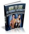 Thumbnail NEW How to Lose 10 Pounds Naturally - eBook and Audio (PLR)